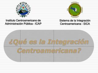 ¿Qué es la Integración Centroamericana?