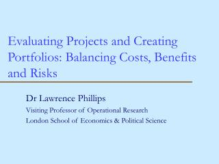 Evaluating Projects and Creating Portfolios: Balancing Costs, Benefits and Risks