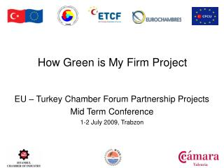 EU – Turkey Chamber Forum Partnership Projects Mid Term Conference 1-2 July 2009, Trabzon