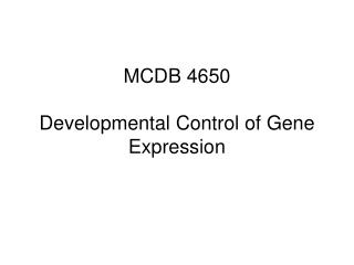 MCDB 4650 Developmental Control of Gene Expression