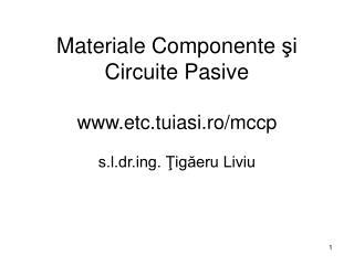 Materiale Componente  şi Circuite Pasive etc.tuiasi.ro / mccp