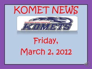 KOMET NEWS Friday, March 2, 2012
