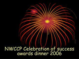 NWCCP Celebration of success awards dinner 2006