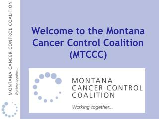 Welcome to the Montana  Cancer Control Coalition (MTCCC)