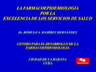 LA FARMACOEPIDEMIOLOGIA  POR LA  EXCELENCIA DE LOS SERVICIOS DE SALUD