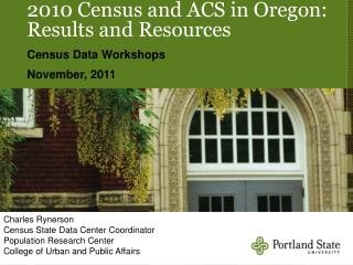 2010 Census and ACS in Oregon: Results and Resources Census Data Workshops November, 2011