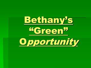 "Bethany's ""Green"" O pportunity"