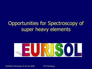 Opportunities for Spectroscopy of super heavy elements