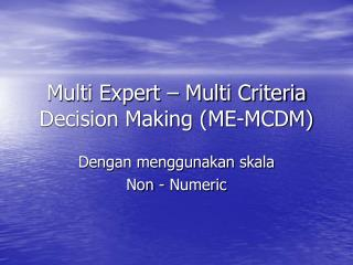 Multi Expert – Multi Criteria Decision Making (ME-MCDM)