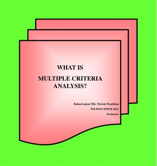 WHAT IS  MULTIPLE CRITERIA ANALYSIS? Bahan kajian  MK.  Metode Penelitian PM PSLP PPSUB 2011