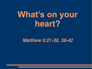 What s on your heart  Matthew 5:21-30, 38-42