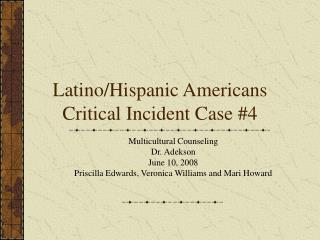 Latino/Hispanic Americans Critical Incident Case #4