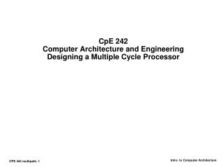 CpE 242 Computer Architecture and Engineering Designing a Multiple Cycle Processor