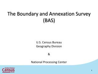 The Boundary and Annexation Survey (BAS) U.S. Census Bureau Geography Division &