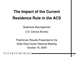 The Impact of the Current  Residence Rule in the ACS Stephanie Baumgardner U.S. Census Bureau