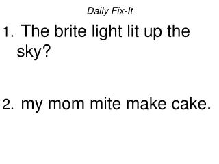 Daily Fix-It  The brite light lit up the sky   my mom mite make cake.