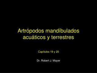 Artrópodos mandíbulados acuáticos y terrestres Cap í tulos 19 y 20