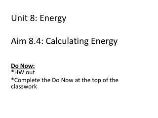 Unit 8: Energy Aim 8.4: Calculating Energy