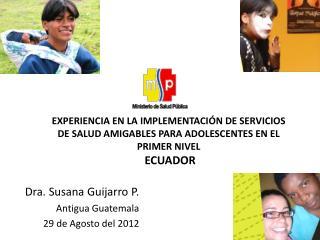 Dra. Susana Guijarro P. Antigua Guatemala 29 de Agosto del 2012