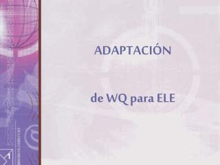 ADAPTACIÓN de WQ para ELE