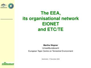 The EEA , its organisational network EIONET and ETC/TE