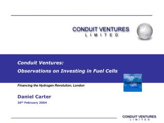 Conduit Ventures: Observations on Investing in Fuel Cells  Daniel Carter 26 th  February 2004