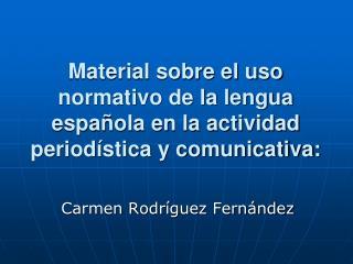 Material sobre el uso normativo de la lengua espa�ola en la actividad period�stica y comunicativa: