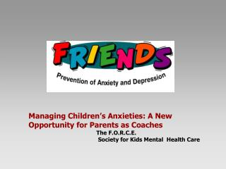 Managing Children's Anxieties: A New Opportunity for Parents as Coaches The F.O.R.C.E.