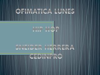 OFIMATICA LUNES  HIP HOP SNEIDER HERRERA  CEDINPRO