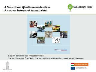 A Svájci Hozzájárulás menedzselése A magyar hatóságok tapasztalatai