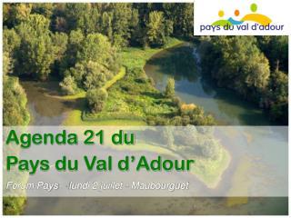 Agenda 21 du  Pays du Val d'Adour Forum Pays – lundi 2 juillet - Maubourguet