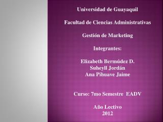 Universidad de Guayaquil Facultad de Ciencias Administrativas  Gestión de Marketing
