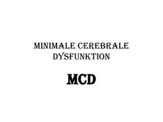Minimale  Cerebrale  Dysfunktion