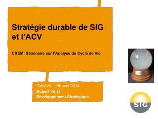 Stratégie durable de SIG et l'ACV CREM: Séminaire sur l'Analyse du Cycle de Vie
