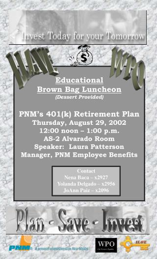 Educational Brown Bag Luncheon Dessert Provided   PNM s 401k Retirement Plan Thursday, August 29, 2002 12:00 noon   1:00