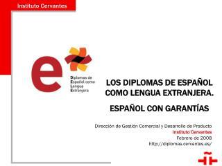 Dirección de Gestión Comercial y Desarrollo de Producto Instituto Cervantes Febrero de 2008