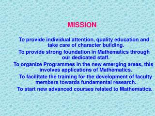 MISSION  To provide individual attention, quality education and take care of character building.