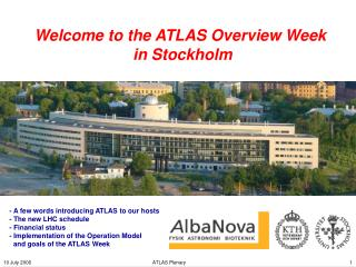 Welcome to the ATLAS Overview Week  in Stockholm