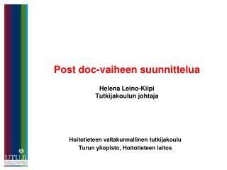 Post doc-vaiheen suunnittelua Helena Leino-Kilpi Tutkijakoulun johtaja