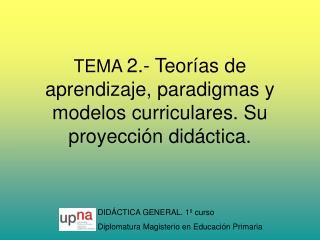 TEMA  2.- Teorías de aprendizaje, paradigmas y modelos curriculares. Su proyección didáctica.
