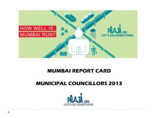 MUMBAI REPORT CARD MUNICIPAL COUNCILLORS 2013