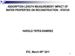 ABSORPTION LENGTH MEASUREMENT/ IMPACT OF WATER PROPERTIES ON RECONSTRUCTION : STATUS