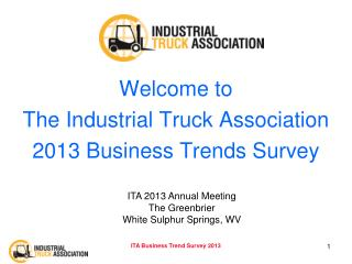 Welcome to  The Industrial Truck Association  2013 Business Trends Survey