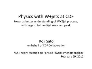 Koji Sato on behalf of CDF Collaboration KEK Theory Meeting on Particle Physics Phenomenology