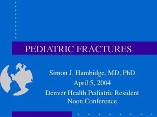 PEDIATRIC FRACTURES
