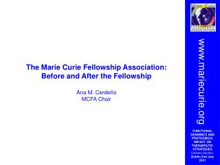 The Marie Curie Fellowship Association: Before and After the Fellowship Ana M. Cerdeño MCFA Chair