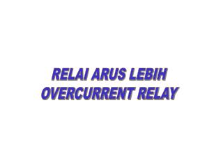 RELAI ARUS LEBIH OVERCURRENT RELAY