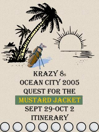 Krazy 8 s Ocean City 2005 Quest for the  Mustard Jacket Sept 29-Oct 2 Itinerary