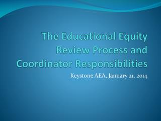 The Educational Equity  Review Process and Coordinator Responsibilities