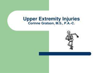 Upper Extremity Injuries Corinne Gratson, M.S., P.A.-C.